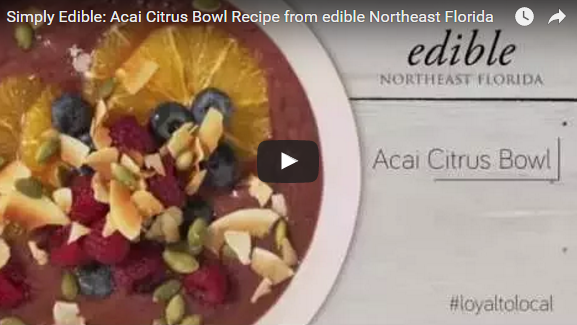 Simply Edible video recipe for an acai citrus smoothie bowl from edible Northeast Florida